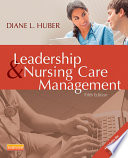 Leadership and Nursing Care Management   E Book