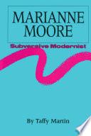 Marianne Moore, Subversive Modernist