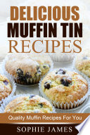 Delicious Muffin Tin Recipes  Quality Muffin Recipes For You