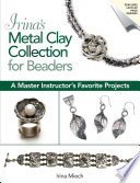Irina s Metal Clay Collection for Beaders