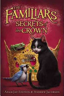 The Familiars #2: Secrets of the Crown by Adam Jay Epstein