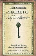 El secreto de la ley de la atraccion/ Jack Canfield's Key to Living the Law of Attraction