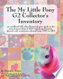 The My Little Pony G2 Collector's Inventory: An Unofficial Full Color Illustrated Guide To The Second Generation Of MLP Including All Ponies, Playsets And Accessories From 1997 To 2003 : have long been shrouded in...