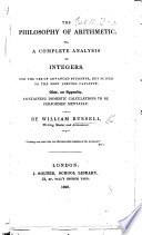 The Philosophy of Arithmetic; Or, a Complete Analysis of Integers: ... Also, an Appendix, Containing Domestic Calculations to be Performed Mentally