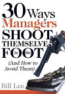 30 Ways Managers Shoot Themselves in the Foot