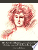 Mr  Pickwick s Christmas  as written in the Pickwick papers  With illustr  by G A  Williams