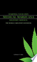 Starting Your Own Medical Marijuana Delivery Service The Mobile Caregiver S Handbook