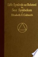 Life Symbols As Related To Sex Symbolism