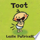 Toot : as leslie patricelli's beloved baby character returns....