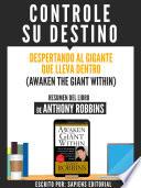 Resumen De Controle Su Destino Awaken The Giant Within De Anthony Robbins
