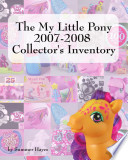 The My Little Pony 2007-2008 Collector's Inventory : my little pony with collectible ponies,...