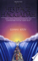 Hagadah Shel Pesaḥ The Heritage Haggadah : with Laws, Customs, Traditions, and Commentary for the Seder Night