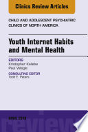 Youth Internet Habits And Mental Health, An Issue Of Child And Adolescent Psychiatric Clinics Of North America, E-Book : by drs. paul weigle and...