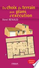 Du Choix Du Terrain Aux Plans D'exécution par Henri Renaud