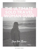 The Ultimate Solo Travel Woman Guide