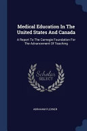 Medical Education In The United States And Canada A Report To The Carnegie Foundation For The Advancement Of Teaching