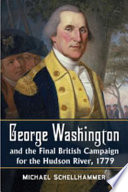 George Washington and the Final British Campaign for the Hudson River  1779