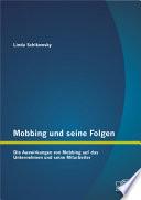 Mobbing und seine Folgen: Die Auswirkungen von Mobbing auf das Unternehmen und seine Mitarbeiter