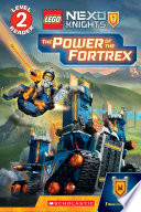 The Power Of The Fortrex Scholastic Reader Level 2 Lego Nexo Knights