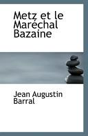Metz Et Le Maréchal Bazaine