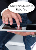 A Newbies Guide to Kobo Arc