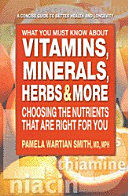 What You Must Know About Vitamins  Minerals  Herbs   More Book PDF