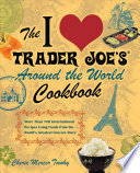 The I Love Trader Joe S Around The World Cookbook