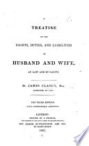 A Treatise on the Rights, Duties, and Liabilities of Husband and Wife, at law and in equity ... The third edition, with considerable additions