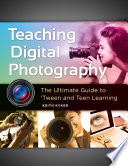 Teaching Digital Photography  The Ultimate Guide to  Tween and Teen Learning