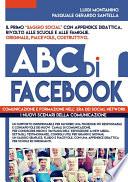 ABC di FACEBOOK   comunicazione e formazione nell  era dei social network  Testimonianze  studi e didattica in un ottica psico   sociologica del fenomeno
