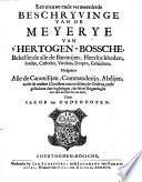 Een nieuwe ende vermeerderde beschryvinge van de Meyerye van 's Hertogen-Bossche, behelsende alle de baronijen, heerlijckheden, steden, casteelen, vlecken, dorpen, gehuchten ...