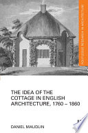 The Idea of the Cottage in English Architecture  1760   1860