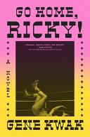 Go Home, Ricky!: A Novel