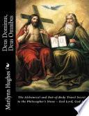 Deus Dominus, Deus Omnibus: The Alchemical and Out-of-Body Travel Secret to the Philosopher's Stone – God Lord, God All Secret To The Philosopher S Stone