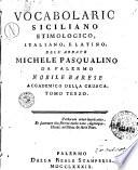 Vocabolario siciliano etimologico, italiano, e latino, dell'abbate Michele Pasqualino da Palermo, nobile barese tomo primo (-quinto)..