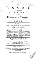 An essay towards an history of the English tongue  Part I  Divided into four preliminary dissertations  etc