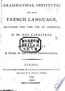 Grammatical Institutes of the French Language, designed for the use of schools ... Part the first. A guide to the French pronunciation