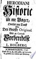 Herodiani Historie udi otte B  ger  oversat paa Dansk     med en curieuse Forberedelse ved L  Holberg