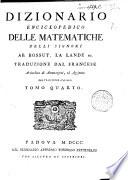 Dizionario enciclopedico delle matematiche delli signori ab  Bossut  La Lande ec  Traduzione dal francese arricchita d annotazioni ed aggiunte del traduttore italiano