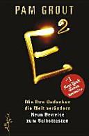 E2 : wie Ihre Gedanken die Welt verändern ; neun Beweise zum Selbsttesten