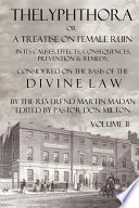 Thelyphthora Or a Treatise on Female Ruin Volume 2  in Its Causes  Effects  Consequences  Prevention    Remedy  Considered on the Basis of Divine Law Book PDF