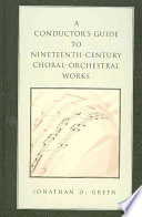 A Conductor s Guide to Nineteenth century Choral orchestral Works