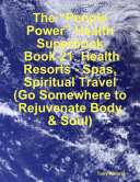 "download ebook the ""people power"" health superbook: book 21. health resorts - spas, spiritual travel (go somewhere to rejuvenate body & soul) pdf epub"