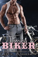 Taming The Biker (MC Biker / Bad Boy Romance)