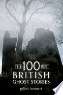 The 100 Best British Ghost Stories From The Seventeenth Century To The Present