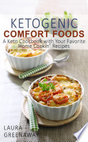Ketogenic Comfort Foods A Keto Cookbook With Your Favorite Home Cookin Recipes