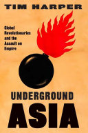 Underground Asia: Global Revolutionaries and the Assault on Empire