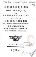 Remarques d un fran  ais  ou examen impartial du livre de M  Necker sur l administration des finances de France  pour servir de correctif et de suppl  ment    son ouvrage