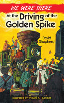 We Were There at the Driving of the Golden Spike Unabridged Republication Of The Work Originally Published In