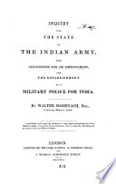 Inquiry into the state of the Indian army, with suggestions for its improvements, and the establishment of a military police for India